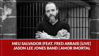 Meu Salvador (feat. Fred Arrais) [Live] // Jason Lee Jones Band // DVD Amor Imortal