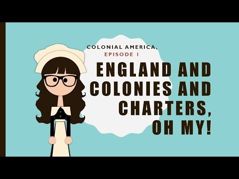 Colonial America, ep 1: England and Colonies and Charters oh my!
