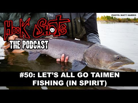 The Hook Shots Podcast - #50 Let's All Go Taimen Fishing (In Spirit)