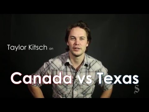 Canada vs. Texas according to Taylor Kitsch