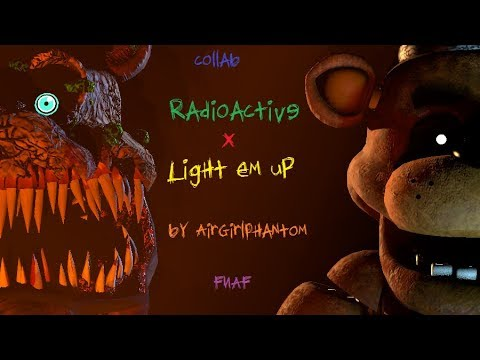[SFM/FNAF] Radioactive X Light Em Up Mashup by AirGirlPhantom Collab