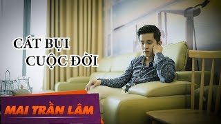 Cát Bụi Cuộc Đời - Mai Trần Lâm [Audio 4K Official]