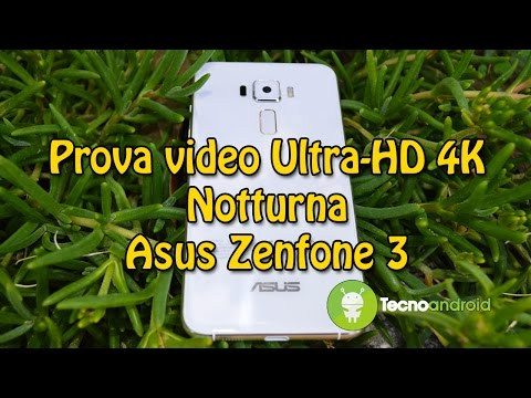 Prova video notturna Asus Zenfone 3 in Ultra-HD 4K by Tecnoandroid