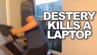 DESTERY KILLS A LAPTOP
