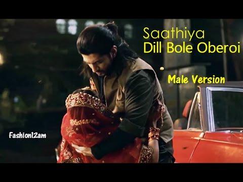 Saathiya full song (Male version) - Dill Bole Oberoi