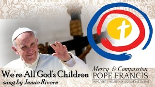 jamie rivera we are all god s children official theme song for 2015 pope francis visit