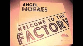 Angel Moraes - Welcome To The Factory
