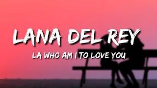 Lana Del Rey - LA Who Am I To Love You (Lyrics) [Violet bend backwards over the grass]