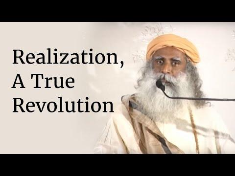 Realization, A True Revolution   Sadhguru