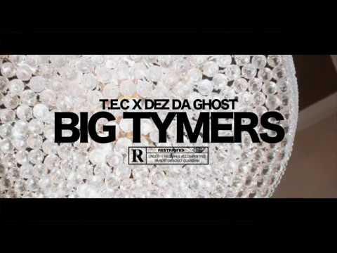 TEC x DEZ DA GHOST -  BIG TYMERS (4k)