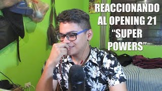 "Reaccionando al Opening 21 ""Super Powers"" 