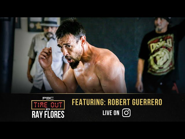 Robert Guerrero Still Wants Top Names at 147 Pounds | Time Out with Ray Flores