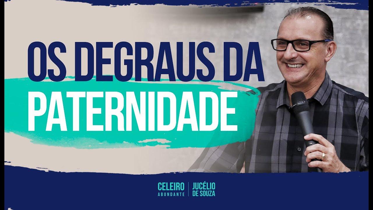 OS DEGRAUS DA PATERNIDADE |  CELEIRO ABUNDANTE