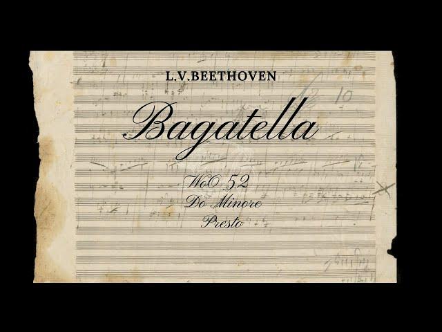 Beethoven: Bagatella in do minore per pianoforte WoO 52, presto.