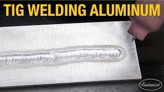 How To TIG Weld Aluminum - Pointers and Troubleshooting with Eastwood