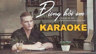 Beat_Karaoke ĐỪNG HỎI EM - (Don't Ask Me) - English/Viet - [Kyo York]