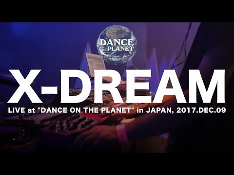 X-DREAM【Dance on the Planet】Japan, 2017.DEC.09