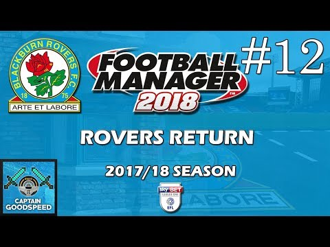 Let's Play FM18 Blackburn | Rovers Return S01 E12: TOP OF THE LEAGUE? | Football Manager 2018