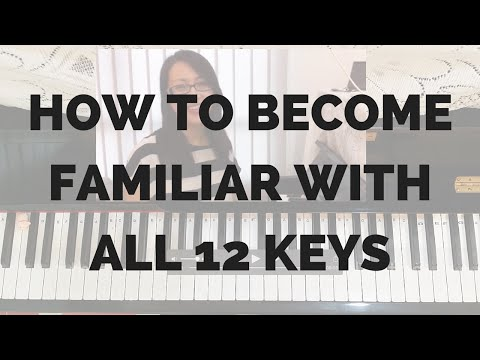 How to Become Familiar with All 12 Keys