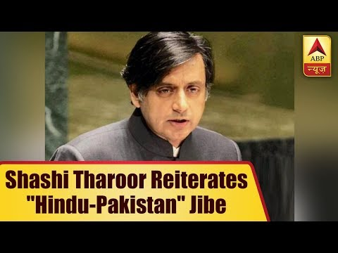 "Shashi Tharoor reiterates ""Hindu-Pakistan"" jibe against BJP"