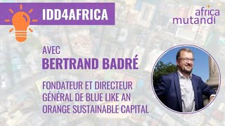 #IDD4AFRICA - Bertrand Badré, Blue like an Orange Sustainable Capital