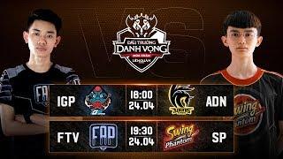 IGP vs ADN | FTV vs SP - Vòng 13 Ngày 1 - Đấu Trường Danh Vọng Mùa Xuân 2019