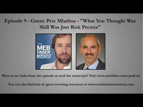 """Episode 9 - Guest: Pete Mladina - """"What You Thought Was Skill Was Just Risk Premia"""""""