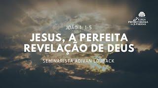 Culto 31/01/2021 - Jesus a Perfeita Revelação de Deus