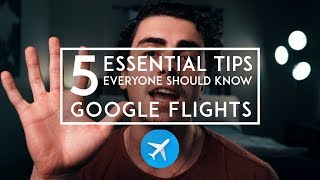 5 Essential Tips EVERYONE Should Know About Google Flights