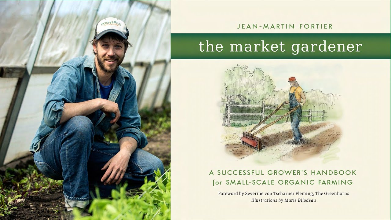 Gardene The Market Gardener With Jean Martin Fortier Six Figure Farming Part 1 Introduction