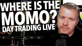 DAY TRADING LIVE! WHERE IS THE MOMO????