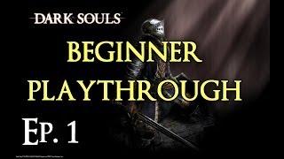 Dark Souls: Beginner's Walkthrough Ep. 1