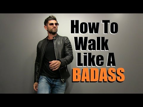 How To Walk Like A BADASS!