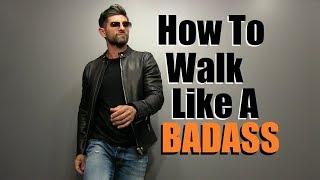how to walk like a badass