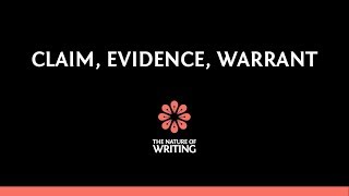 Claim, Evidence, Warrant | Essay Writing | The Nature of Writing