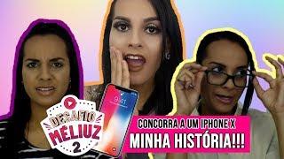 DESAFIO MÉLIUZ 2 | MINHA HISTÓRIA + CONCORRA A UM IPHONE X