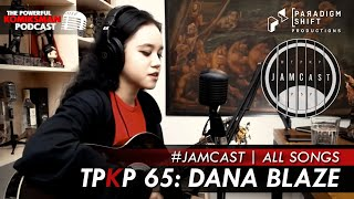 TPKP 65: Dana Blaze | JAMCast (All Songs)