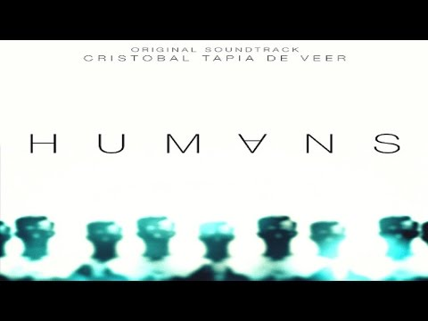 Humans Soundtrack - Cristobal Tapia de Veer ᴴᴰ