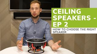 Ceiling Speakers: How to choose the right speaker (Ep. 2)