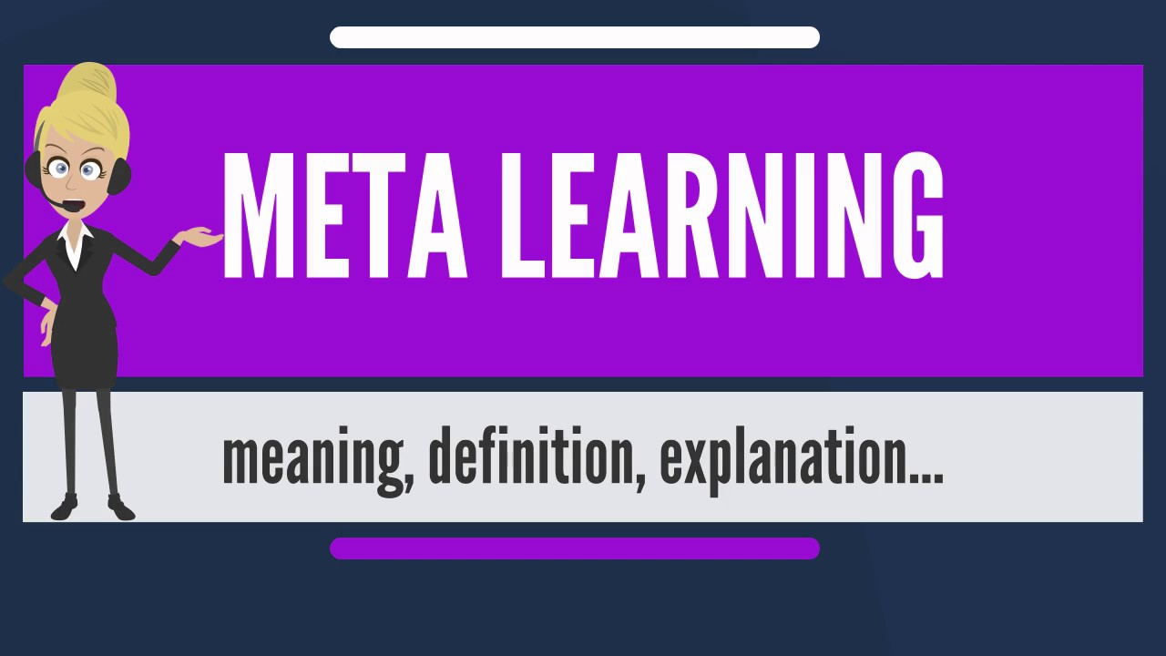 What Is Meta Learning What Does Meta Learning Mean Meta