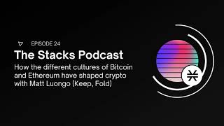 How the different cultures of Bitcoin and Ethereum have shaped crypto with Matt Luongo (Keep, Fold)