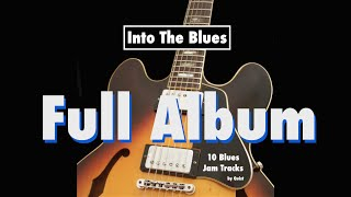 Into The Blues - 10 Best Blues Backing Tracks (Full Album)