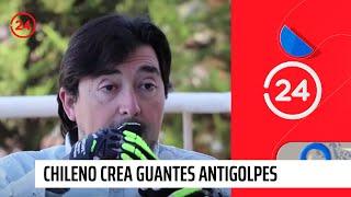 Aplaudido en el mundo: chileno crea guantes inmunes a golpes y cortes