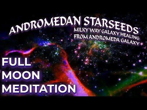 FULL MOON MEDITATION ANDROMEDANS April 2019: MILKY WAY GALAXY HEALING From The Andromeda Galaxy