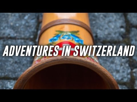 Adventures in Switzerland