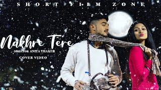 Nikk : Nakhre Tere |Bang music| Cover Video| Latest Punjabi Songs 2020 |Presented by short film zone