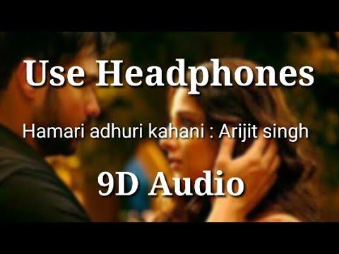 Hamari Adhuri Kahani (9D Audio 🎧) - Arijit Singh