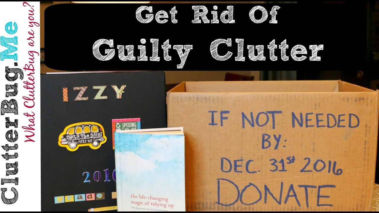How to get rid of guilty clutter organizing tip of the for How to get rid of clutter