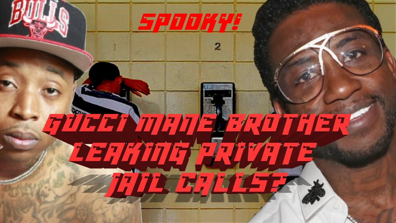 daec85c0e5e9 Gucci Mane brother leaking phone calls from prison. SPOOKY ...