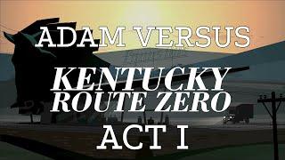 Adam vs. Kentucky Route Zero (Act One)